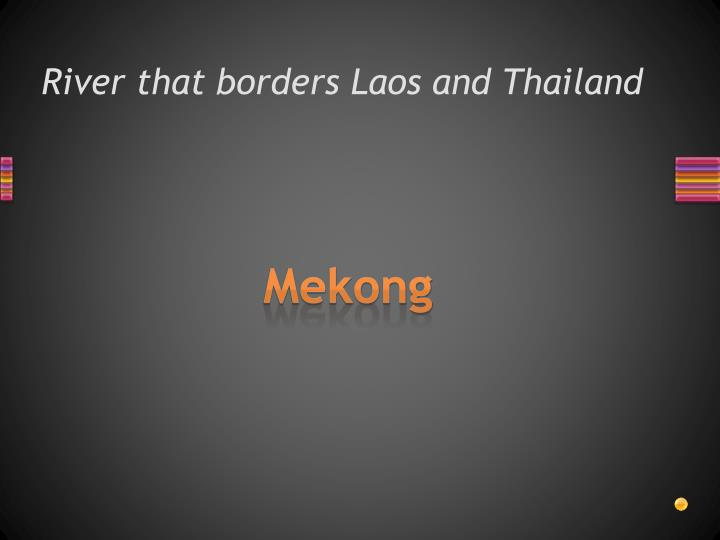 River that borders Laos and Thailand