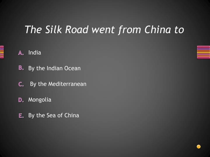 The Silk Road went from China to