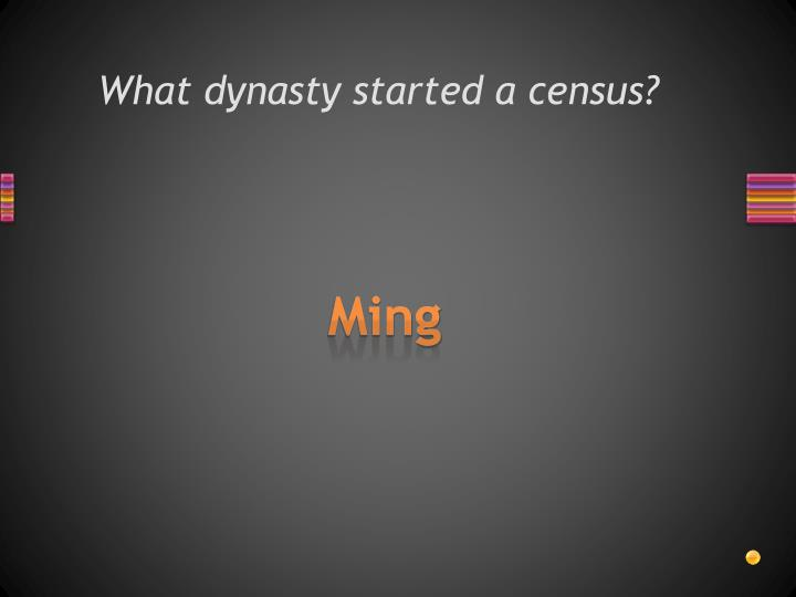 What dynasty started a census?