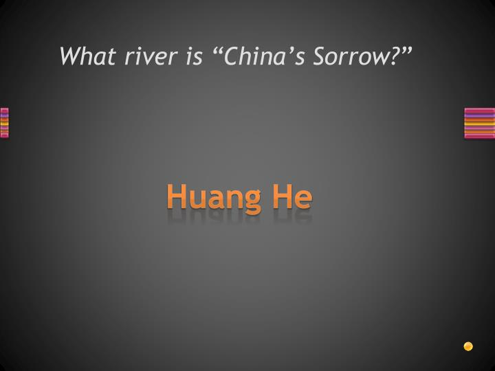 "What river is ""China's Sorrow?"""