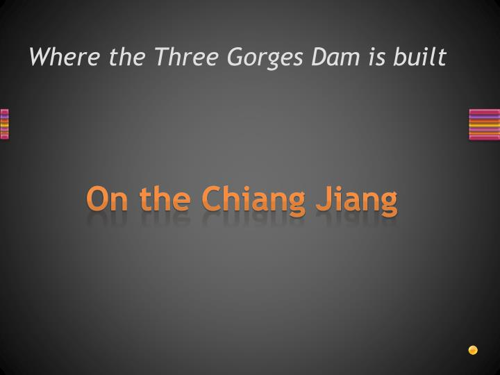Where the Three Gorges Dam is built