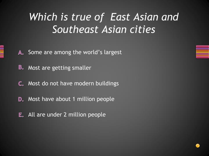 Which is true of east asian and southeast asian cities