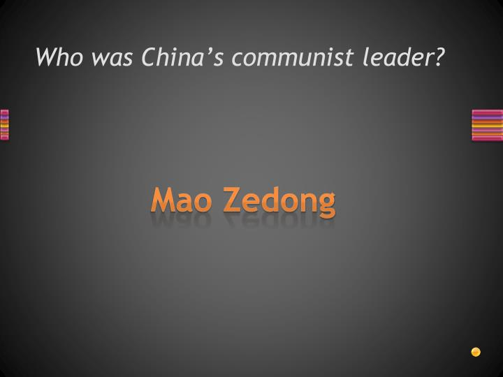 Who was China's communist leader?