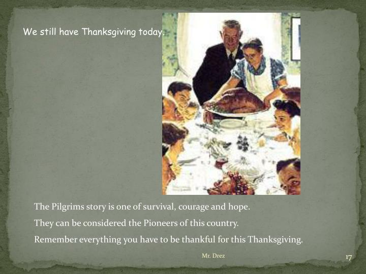 We still have Thanksgiving today.