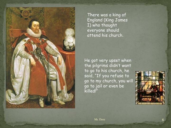 There was a king of England (King James I) who thought everyone should attend his church