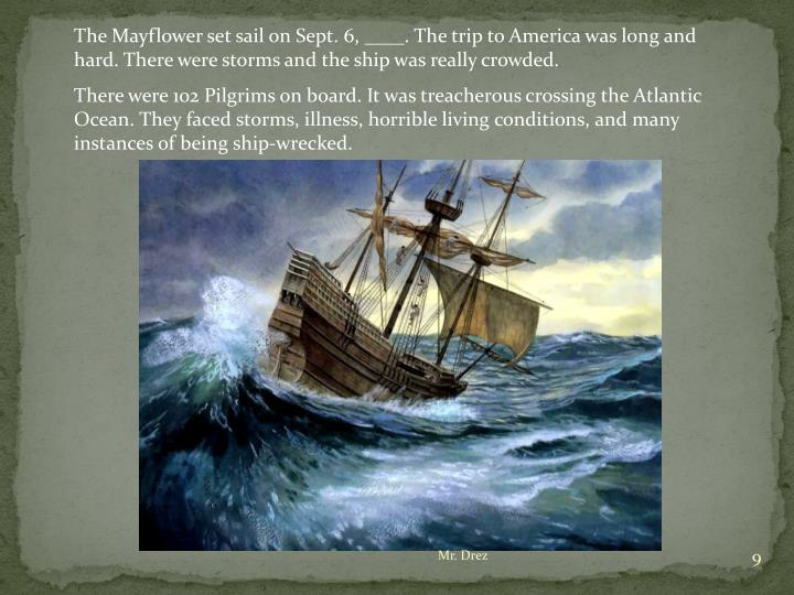 The Mayflower set sail on Sept. 6, ____. The trip to America was long and hard. There were storms and the ship was really crowded.
