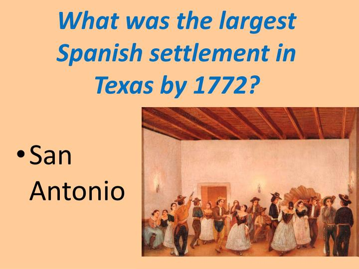 What was the largest Spanish settlement in                 Texas by 1772?