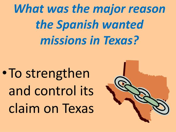 What was the major reason the Spanish wanted missions in Texas?