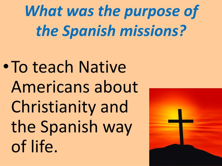 What was the purpose of the Spanish missions?