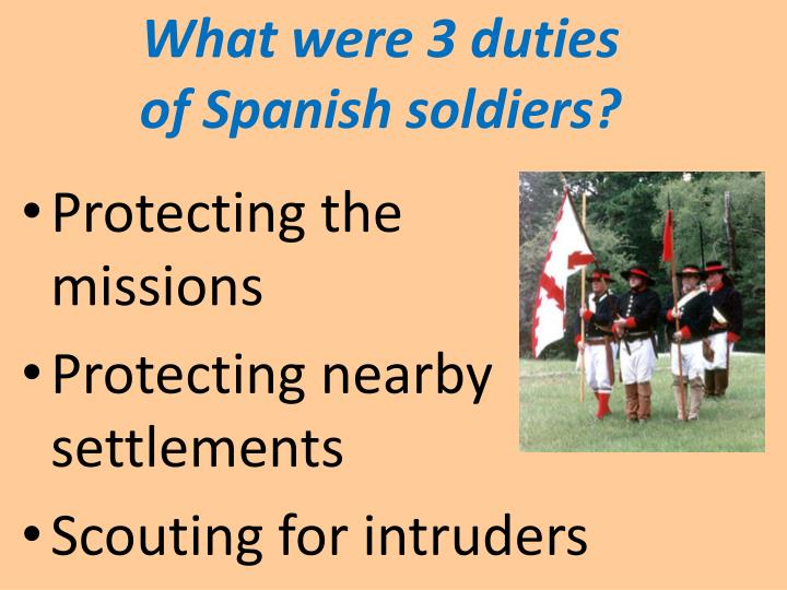 What were 3 duties                         of Spanish soldiers?