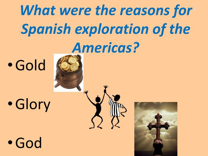 What were the reasons for Spanish exploration of the Americas?