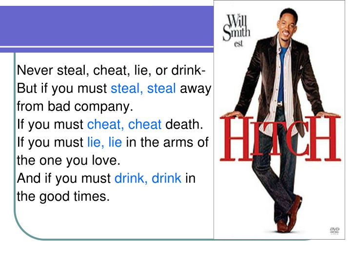 Never steal, cheat, lie, or drink-