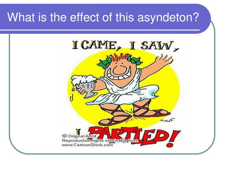 What is the effect of this asyndeton?