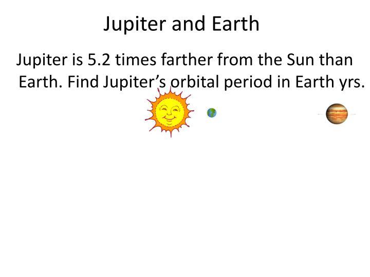 Jupiter and Earth