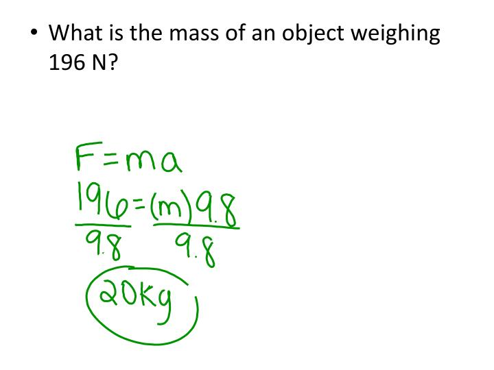 What is the mass of an object weighing 196 N?
