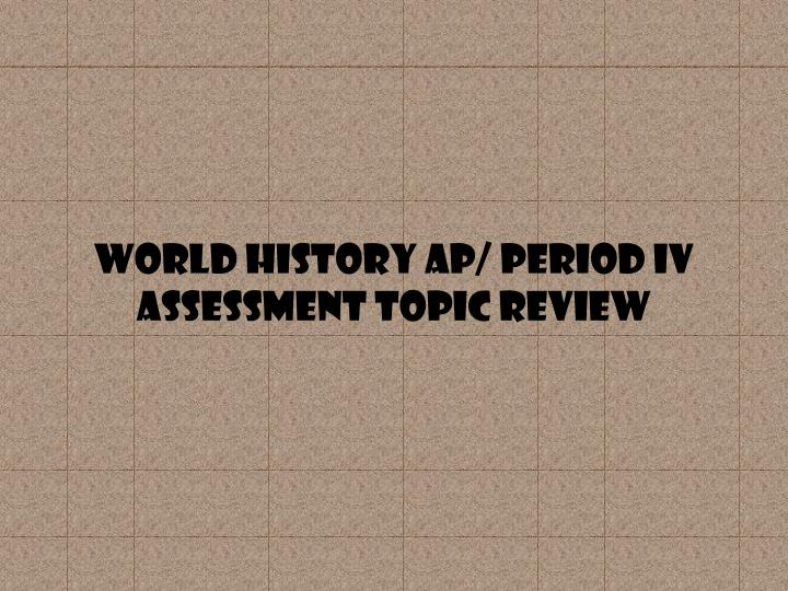world history ap period iv assessment topic review