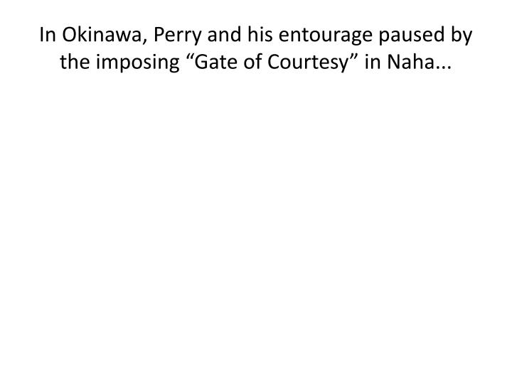 "In Okinawa, Perry and his entourage paused by the imposing ""Gate of Courtesy"" in Naha..."