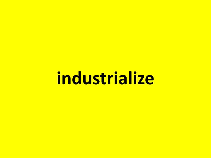 industrialize