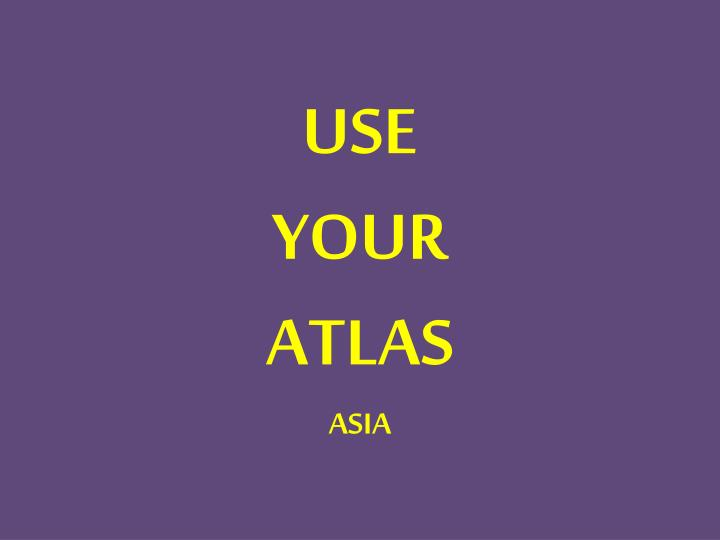 Use your atlas asia