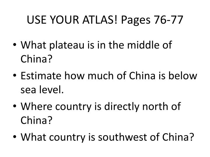 USE YOUR ATLAS! Pages 76-77