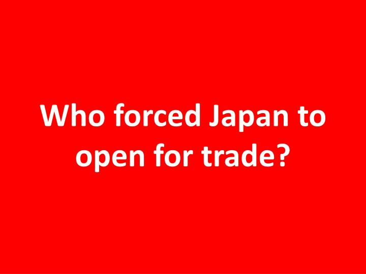 Who forced Japan to open for trade?