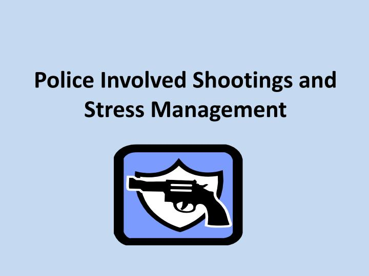 Police Involved Shootings and Stress Management