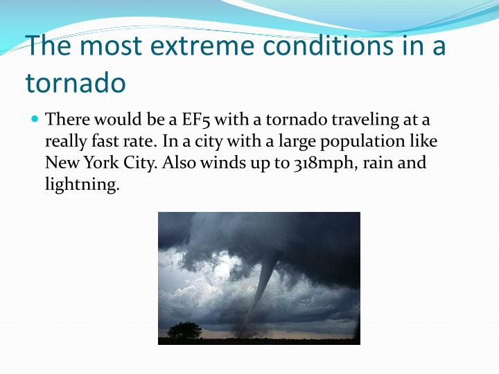 The most extreme conditions in a tornado