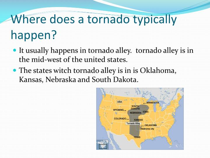 Where does a tornado typically happen?