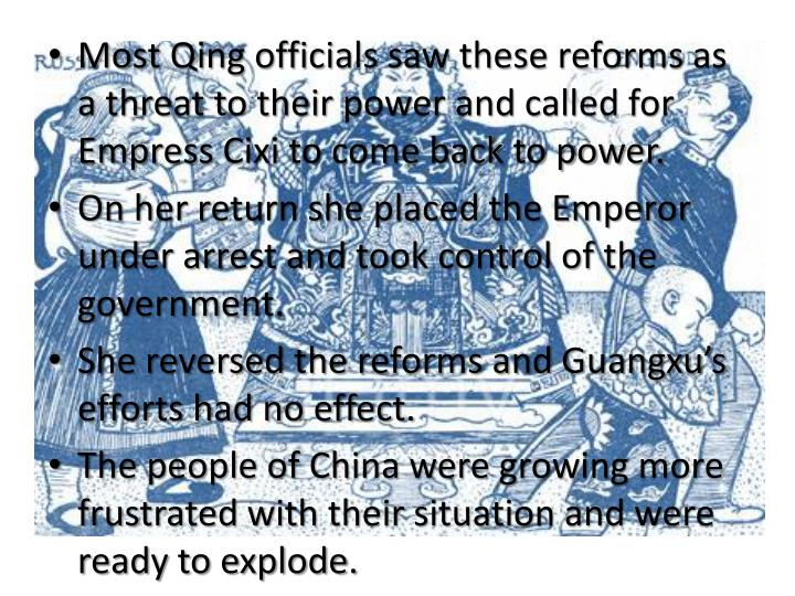 Most Qing officials saw these reforms as a threat to their power and called for Empress