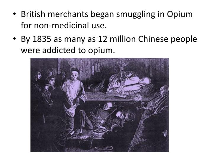 British merchants began smuggling in Opium for non-medicinal use.