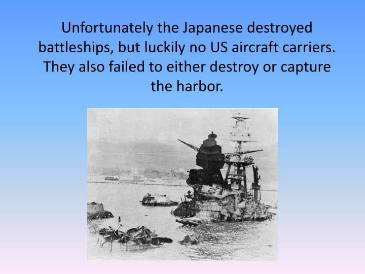 Unfortunately the Japanese destroyed battleships,