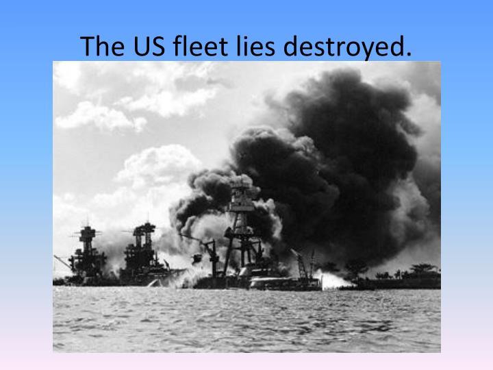 The US fleet lies destroyed.