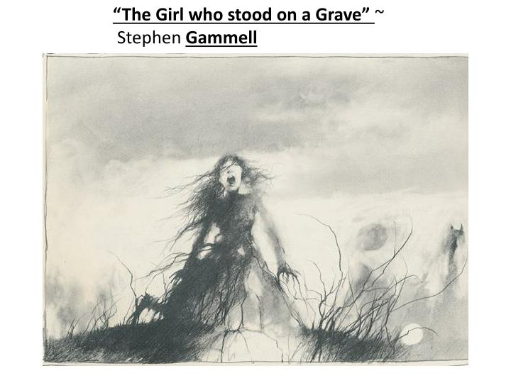 """The Girl who stood on a Grave"""