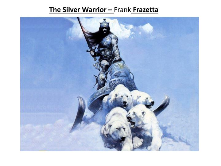The Silver Warrior –