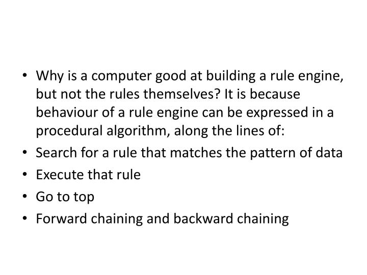 Why is a computer good at building a rule engine, but not the rules themselves? It is because