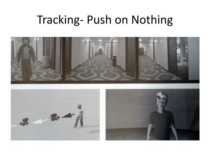 Tracking- Push on Nothing