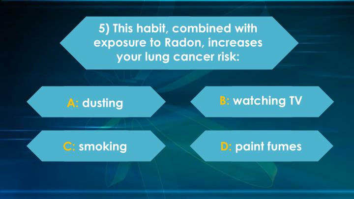 5) This habit, combined with exposure to Radon, increases your lung cancer risk: