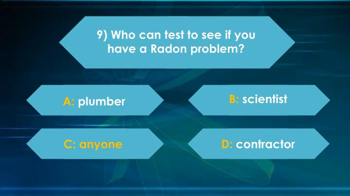 9) Who can test to see if you have a Radon problem?