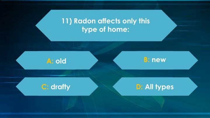 11) Radon affects only this type of home: