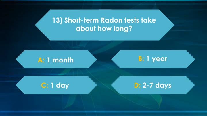 13) Short-term Radon tests take about how long?
