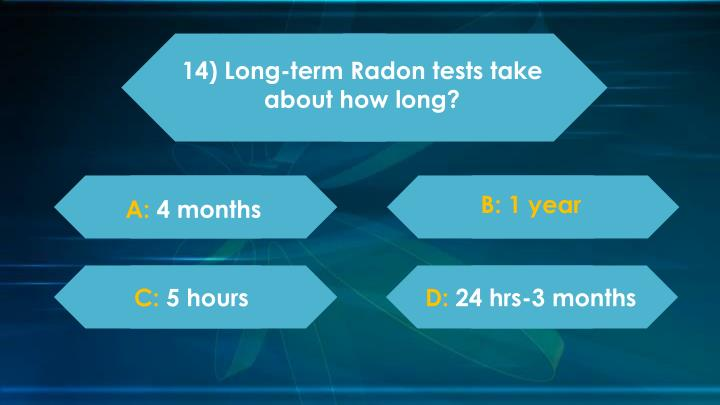 14) Long-term Radon tests take about how long?