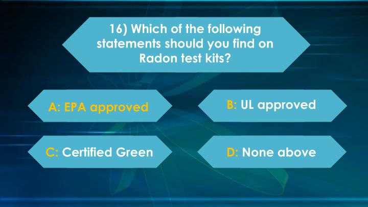16) Which of the following statements should you find on Radon test kits?