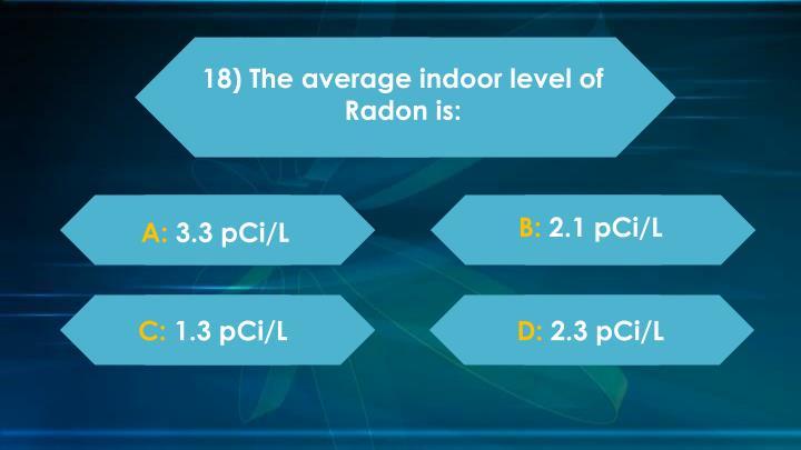 18) The average indoor level of Radon is: