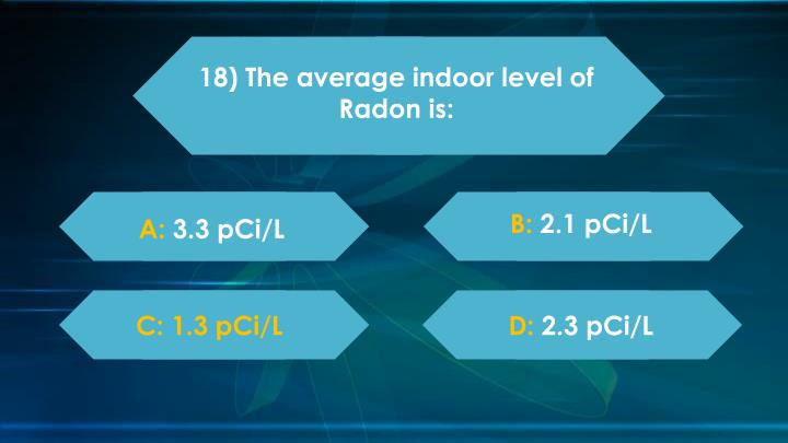 18) The average indoor level of Radon is: