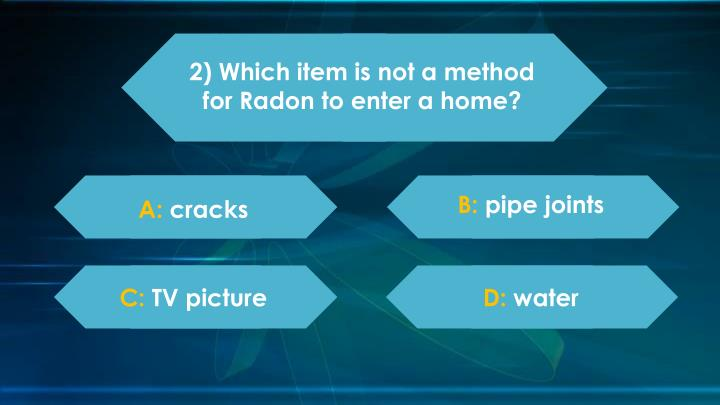 2) Which item is not a method for Radon to enter a home?