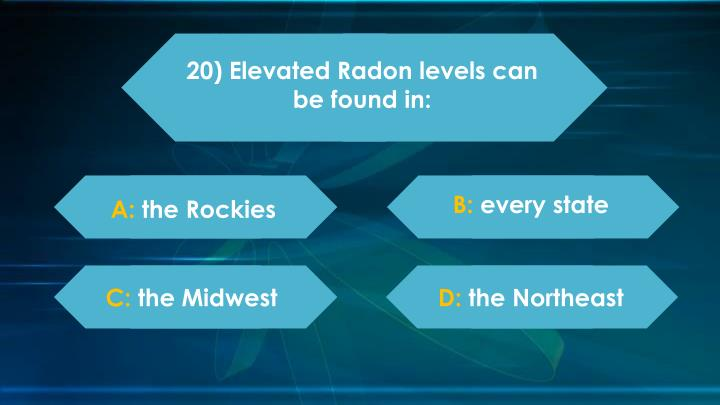 20) Elevated Radon levels can be found in: