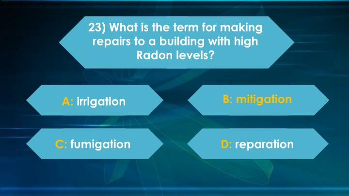 23) What is the term for making repairs to a building with high Radon levels?