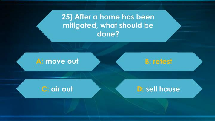25) After a home has been mitigated, what should be done?