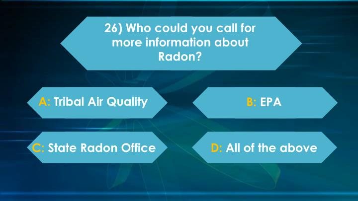 26) Who could you call for more information about Radon?