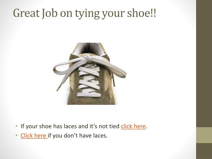 Great Job on tying your shoe!!